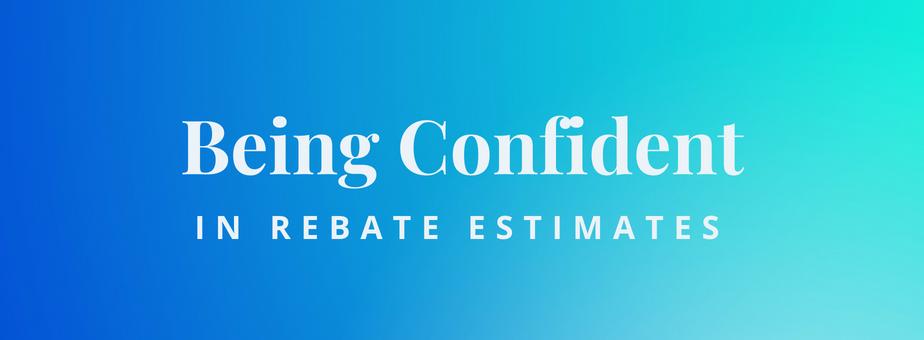 Confidence in rebate estimates